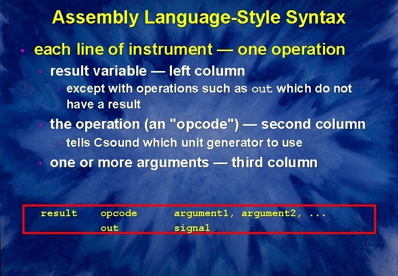 Assembly Language-Style Syntax • each line of instrument — one operation • result variable