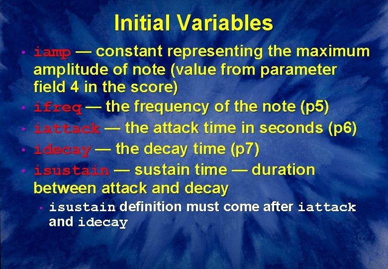 Initial Variables • • • iamp — constant representing the maximum amplitude of note