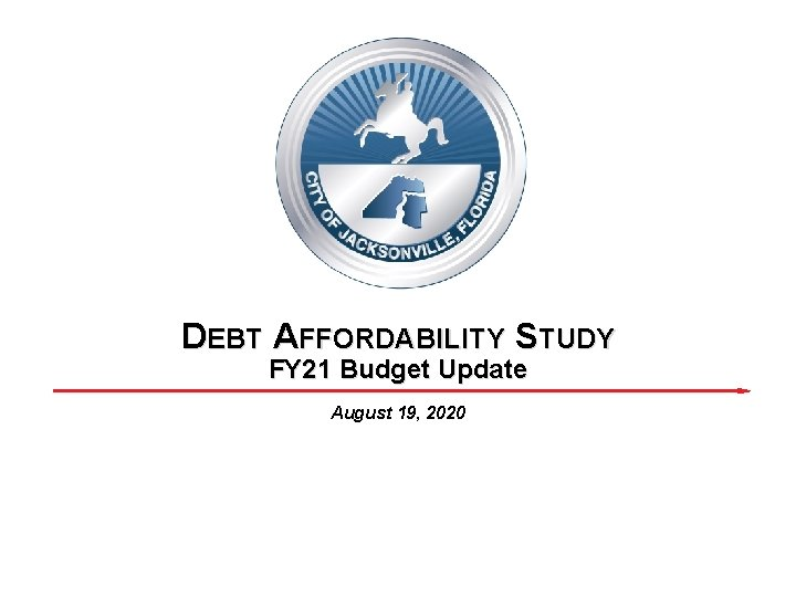 DEBT AFFORDABILITY STUDY FY 21 Budget Update August 19, 2020