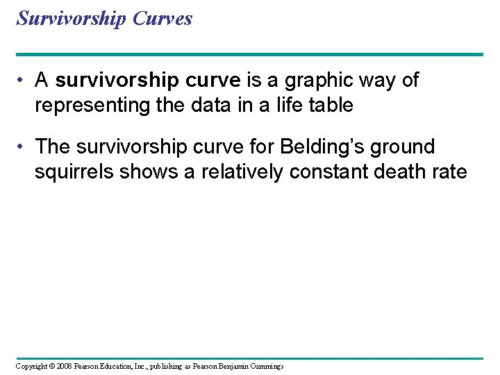 Survivorship Curves • A survivorship curve is a graphic way of representing the data