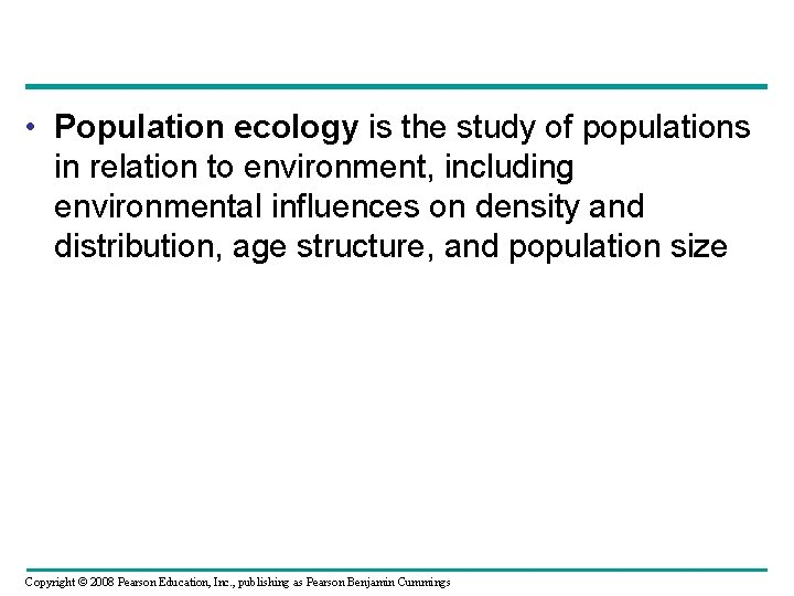 • Population ecology is the study of populations in relation to environment, including