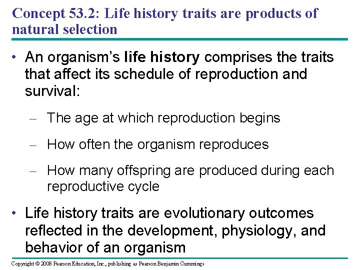 Concept 53. 2: Life history traits are products of natural selection • An organism's