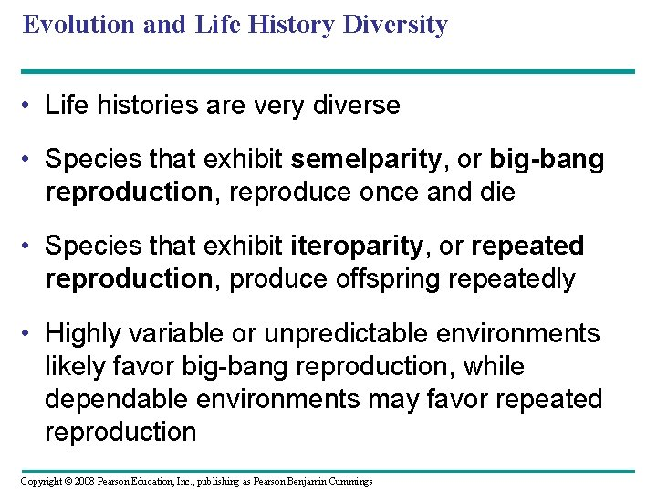 Evolution and Life History Diversity • Life histories are very diverse • Species that