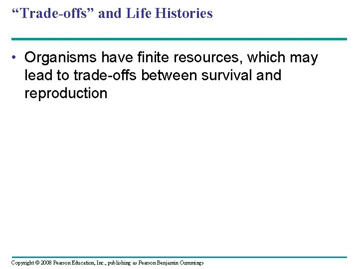 """""""Trade-offs"""" and Life Histories • Organisms have finite resources, which may lead to trade-offs"""