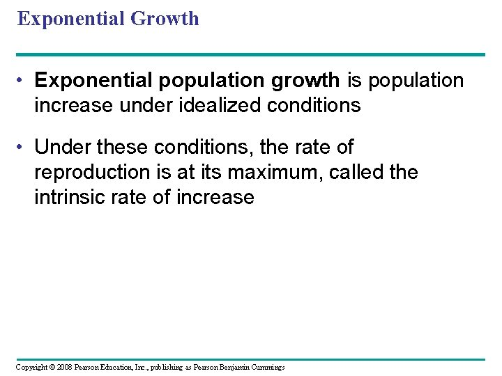 Exponential Growth • Exponential population growth is population increase under idealized conditions • Under