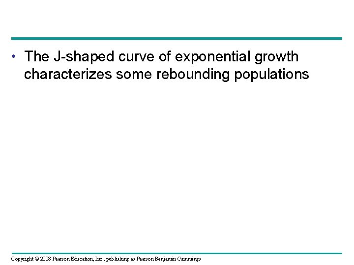 • The J-shaped curve of exponential growth characterizes some rebounding populations Copyright ©