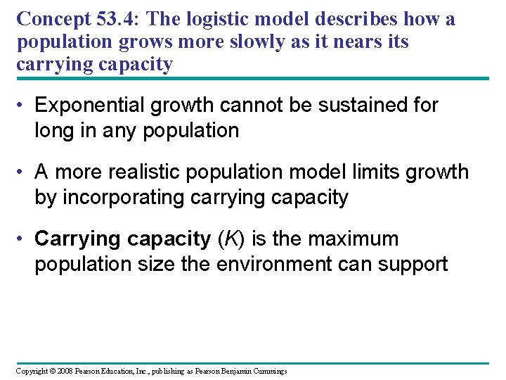 Concept 53. 4: The logistic model describes how a population grows more slowly as