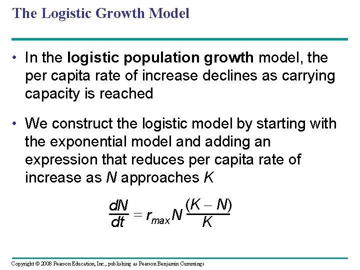 The Logistic Growth Model • In the logistic population growth model, the per capita