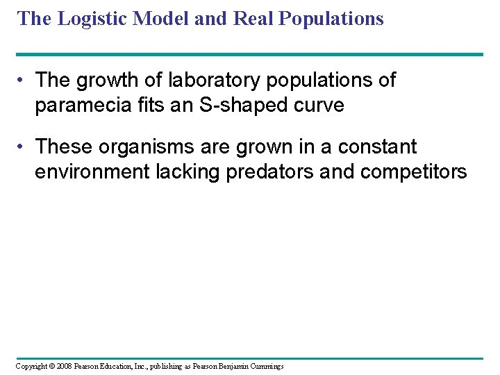 The Logistic Model and Real Populations • The growth of laboratory populations of paramecia
