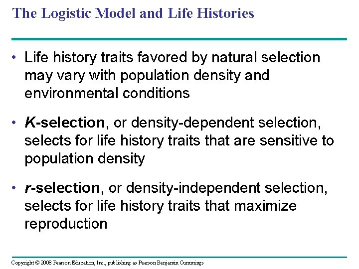 The Logistic Model and Life Histories • Life history traits favored by natural selection