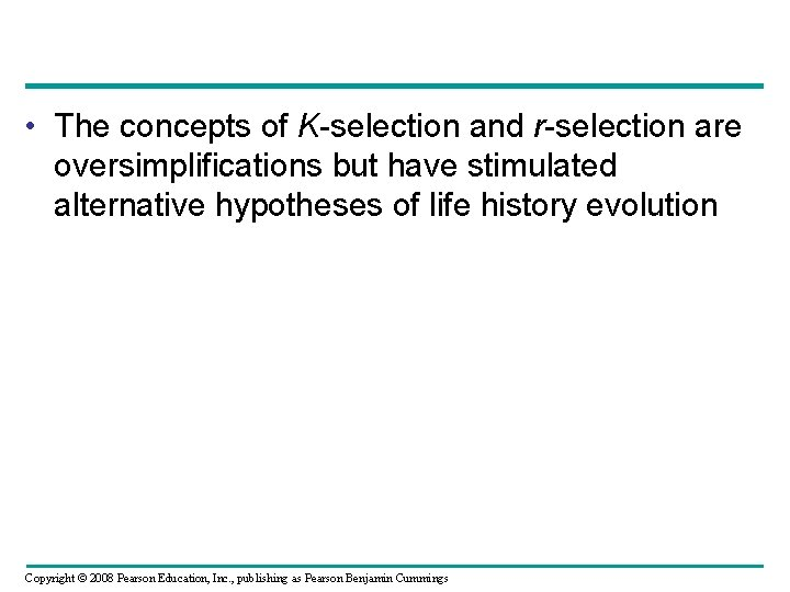 • The concepts of K-selection and r-selection are oversimplifications but have stimulated alternative