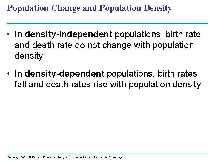 Population Change and Population Density • In density-independent populations, birth rate and death rate