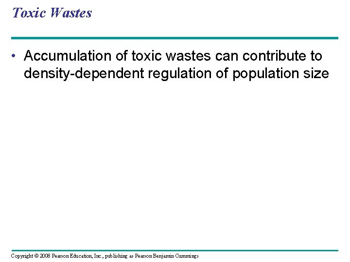 Toxic Wastes • Accumulation of toxic wastes can contribute to density-dependent regulation of population