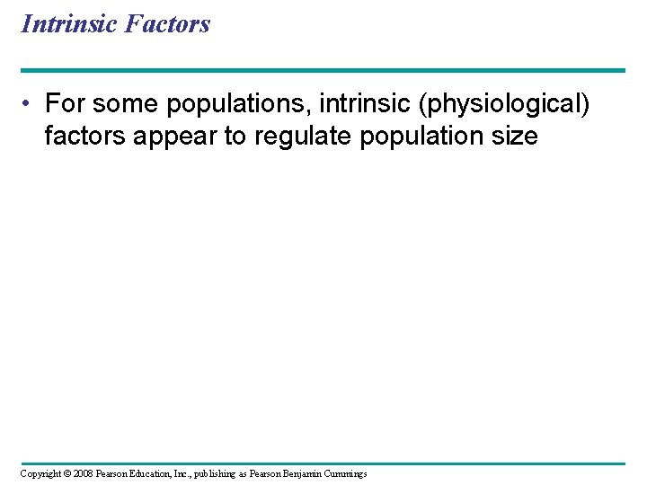 Intrinsic Factors • For some populations, intrinsic (physiological) factors appear to regulate population size