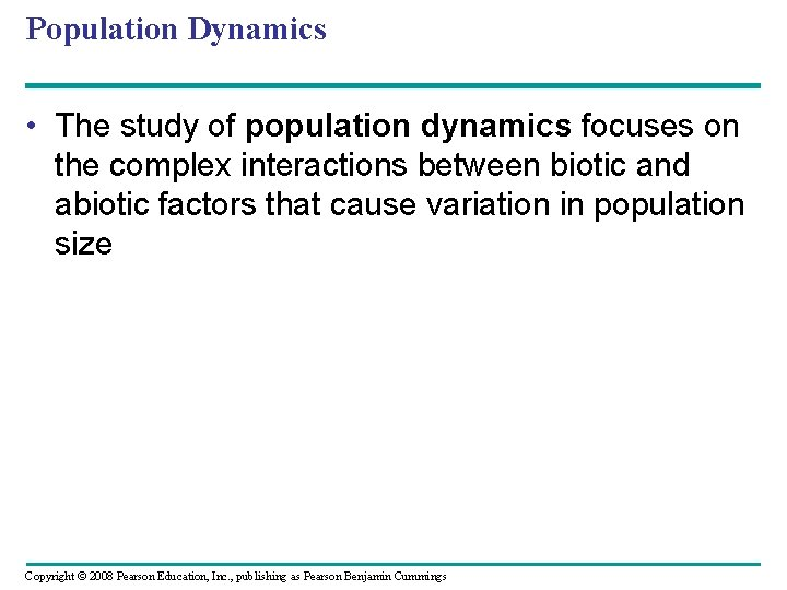Population Dynamics • The study of population dynamics focuses on the complex interactions between