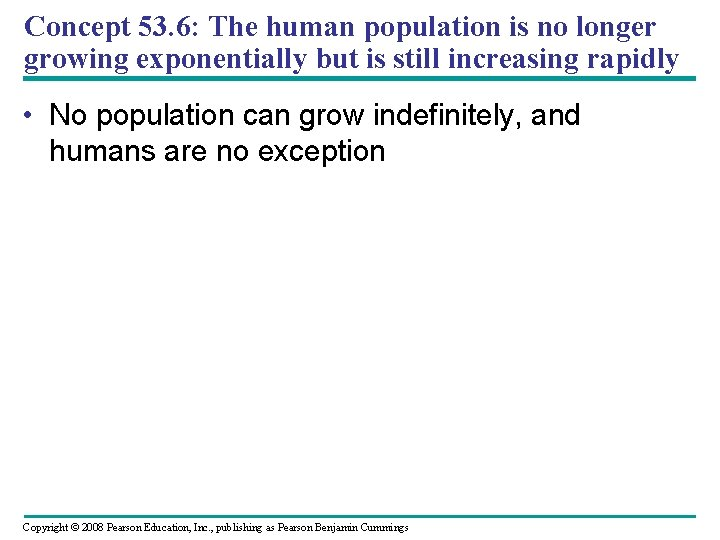 Concept 53. 6: The human population is no longer growing exponentially but is still