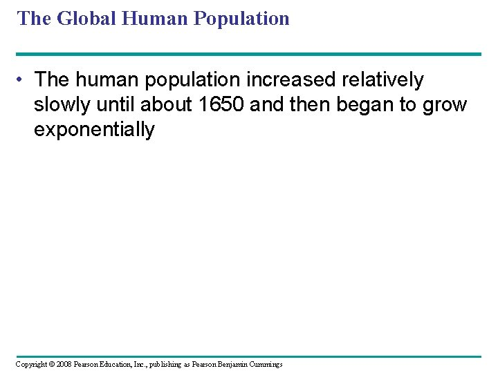The Global Human Population • The human population increased relatively slowly until about 1650