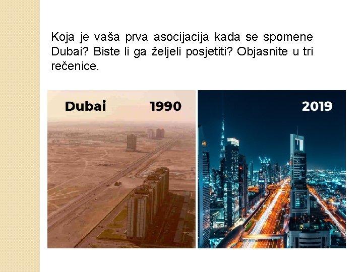 Koja je vaša prva asocija kada se spomene Dubai? Biste li ga željeli posjetiti?