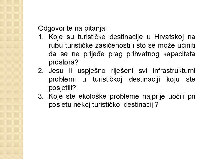Odgovorite na pitanja: 1. Koje su turističke destinacije u Hrvatskoj na rubu turističke zasićenosti