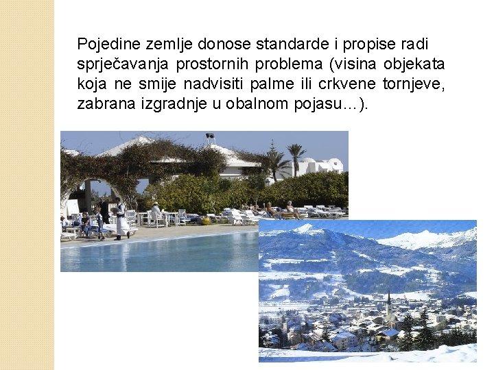 Pojedine zemlje donose standarde i propise radi sprječavanja prostornih problema (visina objekata koja ne