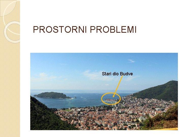 PROSTORNI PROBLEMI Stari dio Budve