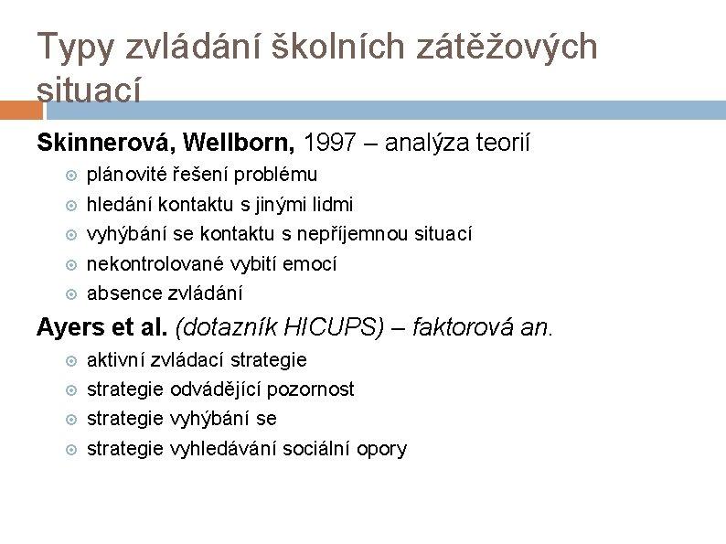 Typy zvládání školních zátěžových situací Skinnerová, Wellborn, 1997 – analýza teorií plánovité řešení problému