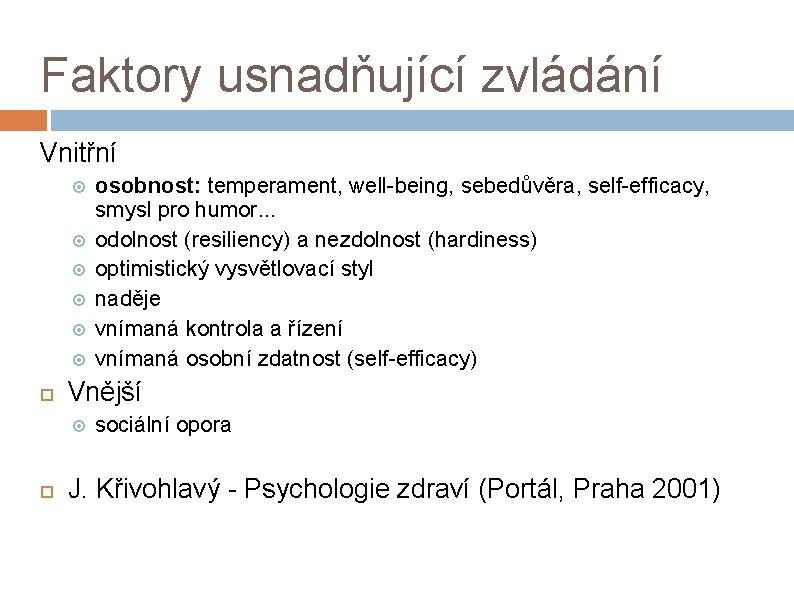 Faktory usnadňující zvládání Vnitřní Vnější osobnost: temperament, well-being, sebedůvěra, self-efficacy, smysl pro humor. .