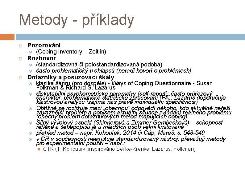 Metody - příklady Pozorování Rozhovor (Coping Inventory – Zeitlin) (standardizovná či polostandardizovaná podoba) často