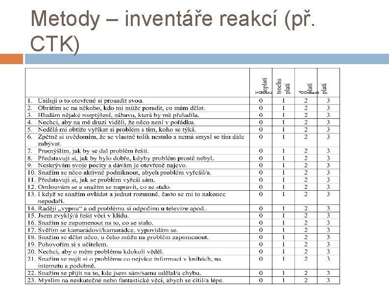 Metody – inventáře reakcí (př. CTK)