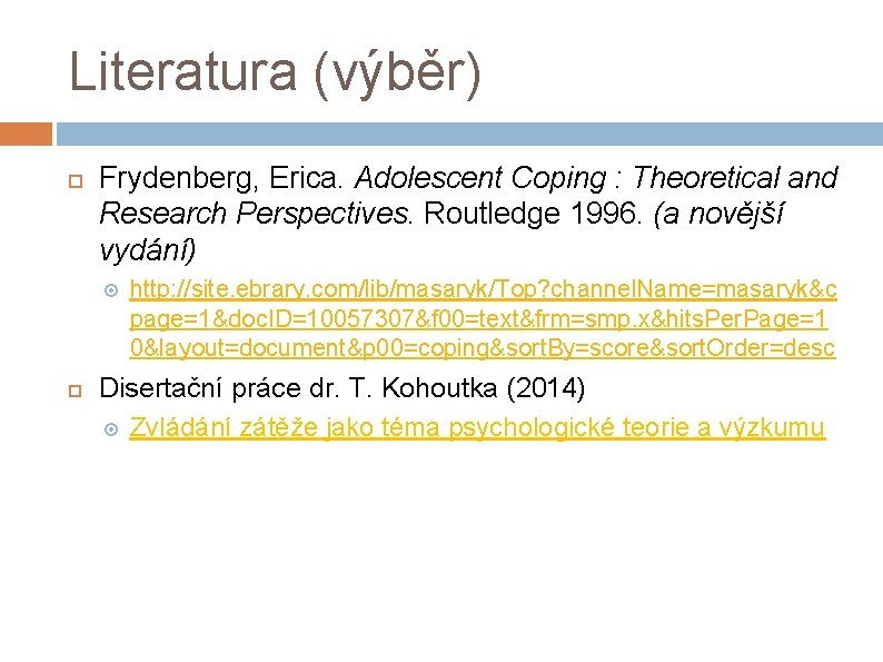 Literatura (výběr) Frydenberg, Erica. Adolescent Coping : Theoretical and Research Perspectives. Routledge 1996. (a