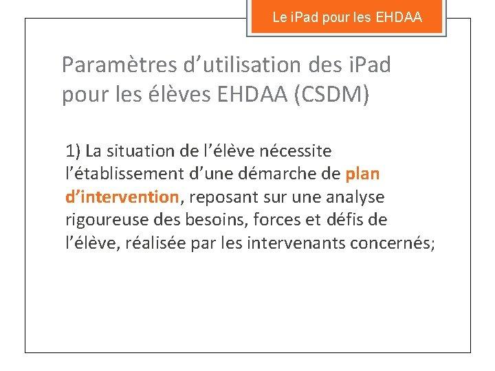 Le i. Pad pour les EHDAA Paramètres d'utilisation des i. Pad pour les élèves
