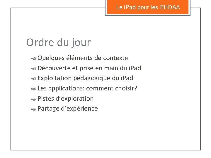 Le i. Pad pour les EHDAA Ordre du jour Quelques éléments de contexte Découverte