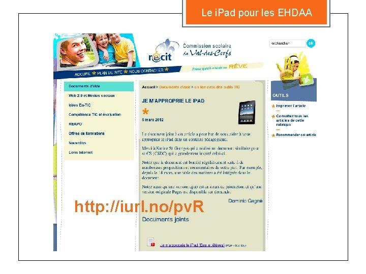 Le i. Pad pour les EHDAA http: //iurl. no/pv. R