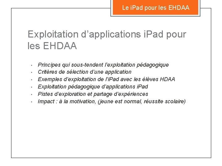 Le i. Pad pour les EHDAA Exploitation d'applications i. Pad pour les EHDAA •