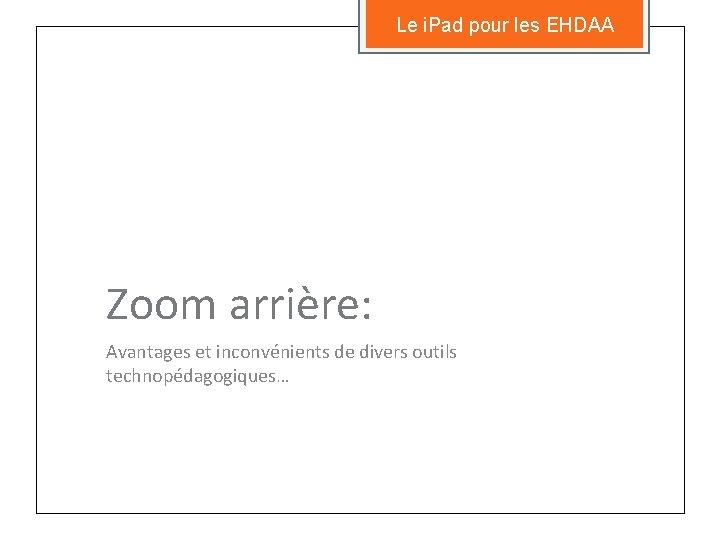 Le i. Pad pour les EHDAA Zoom arrière: Avantages et inconvénients de divers outils