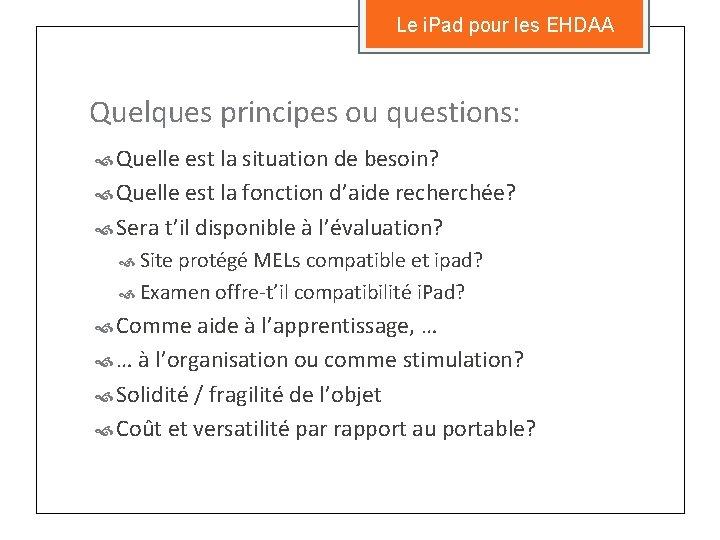 Le i. Pad pour les EHDAA Quelques principes ou questions: Quelle est la situation