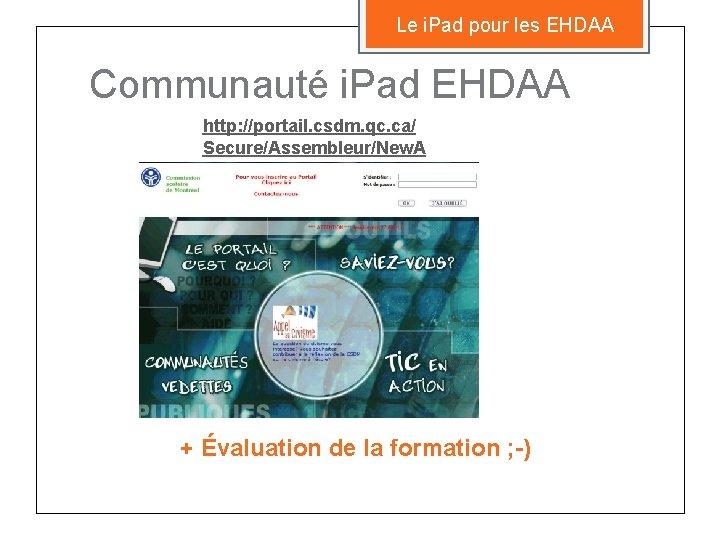 Le i. Pad pour les EHDAA Communauté i. Pad EHDAA http: //portail. csdm. qc.