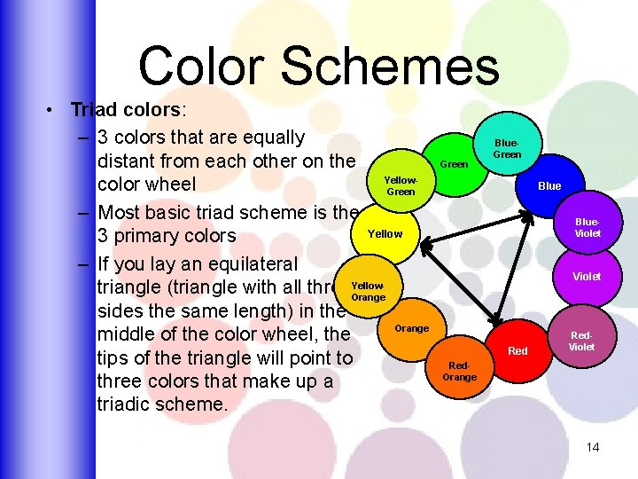 Color Schemes • Triad colors: – 3 colors that are equally distant from each