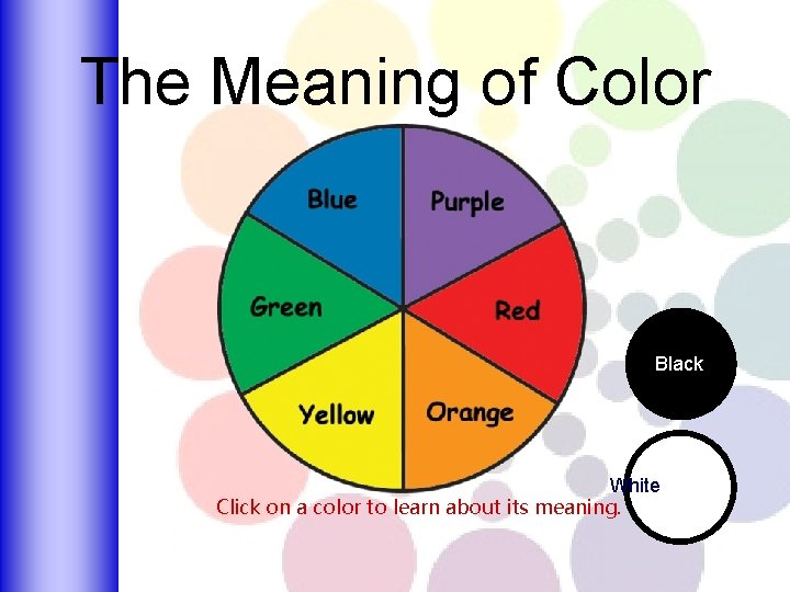 The Meaning of Color Black White Click on a color to learn about its