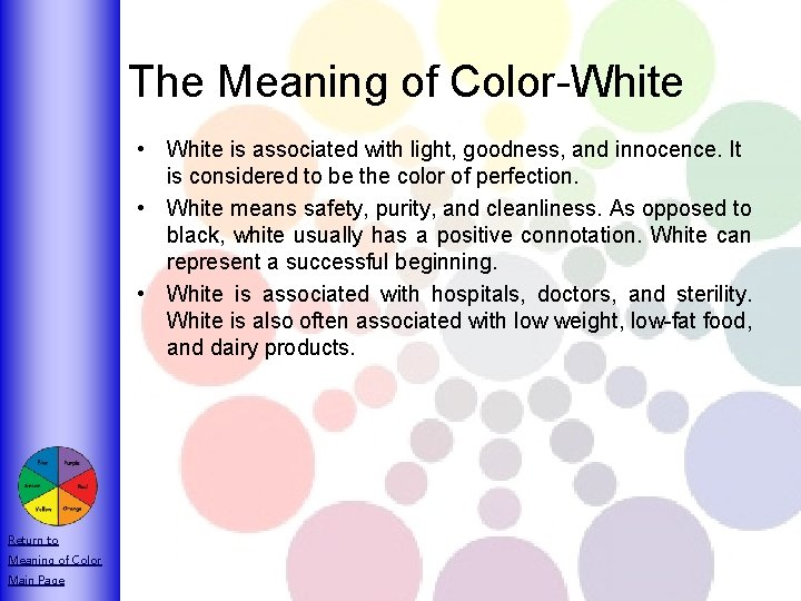 The Meaning of Color-White • White is associated with light, goodness, and innocence. It