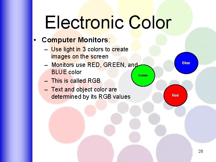 Electronic Color • Computer Monitors: – Use light in 3 colors to create images