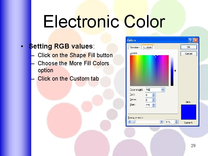 Electronic Color • Setting RGB values: – Click on the Shape Fill button –