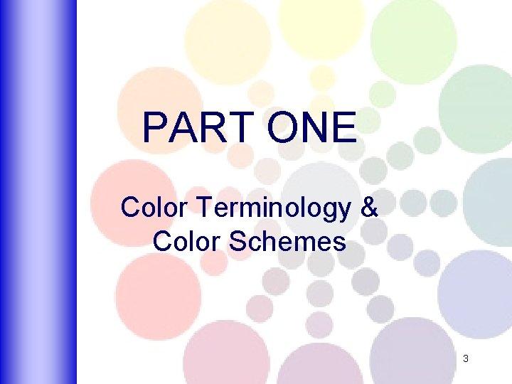 PART ONE Color Terminology & Color Schemes 3