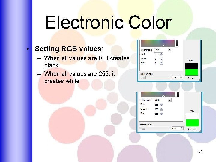 Electronic Color • Setting RGB values: – When all values are 0, it creates