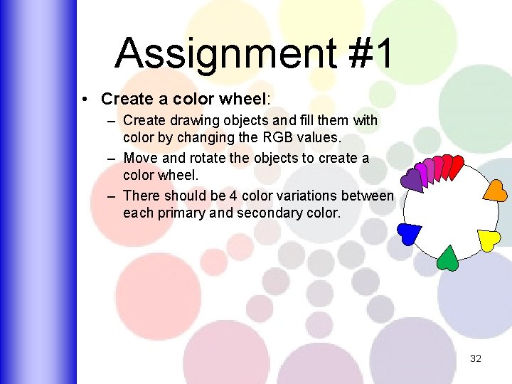 Assignment #1 • Create a color wheel: – Create drawing objects and fill them