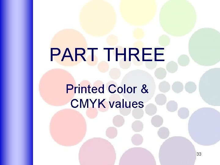 PART THREE Printed Color & CMYK values 33