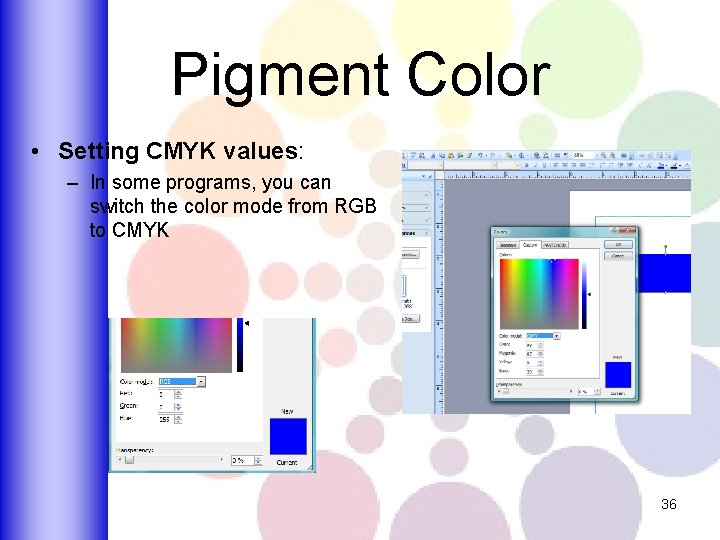 Pigment Color • Setting CMYK values: – In some programs, you can switch the