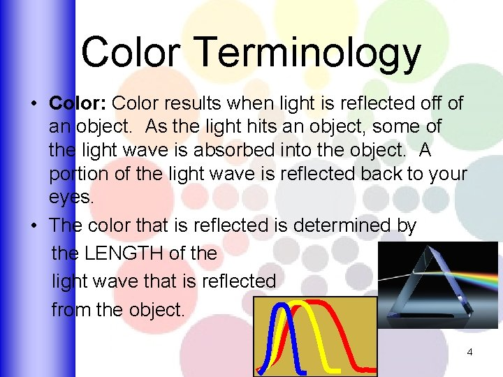 Color Terminology • Color: Color results when light is reflected off of an object.