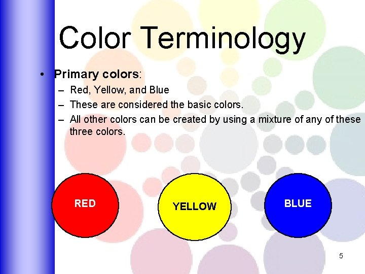 Color Terminology • Primary colors: – Red, Yellow, and Blue – These are considered