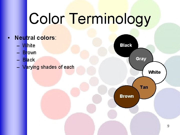 Color Terminology • Neutral colors: – – White Brown Black Varying shades of each